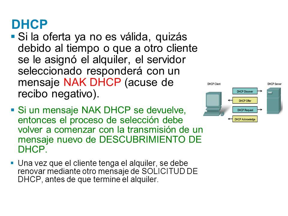 DHCP Si la oferta ya no es válida, quizás debido al tiempo o que a otro cliente se le asignó el alquiler, el servidor seleccionado responderá con un m