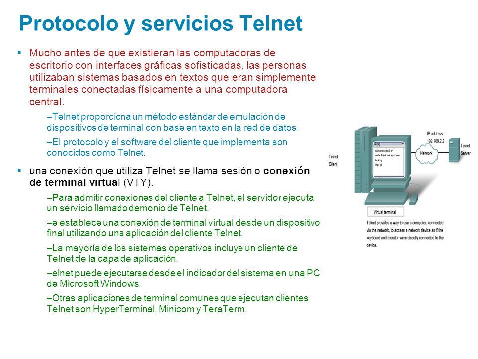Protocolo y servicios Telnet Mucho antes de que existieran las computadoras de escritorio con interfaces gráficas sofisticadas, las personas utilizaba