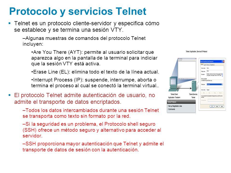 Protocolo y servicios Telnet Telnet es un protocolo cliente-servidor y especifica cómo se establece y se termina una sesión VTY. –Algunas muestras de