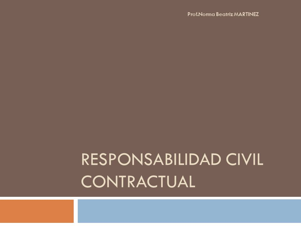 RESPONSABILIDAD CIVIL CONTRACTUAL Prof.Norma Beatriz MARTINEZ