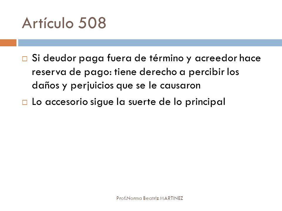 Artículo 508 Prof.Norma Beatriz MARTINEZ Si deudor paga fuera de término y acreedor hace reserva de pago: tiene derecho a percibir los daños y perjuic