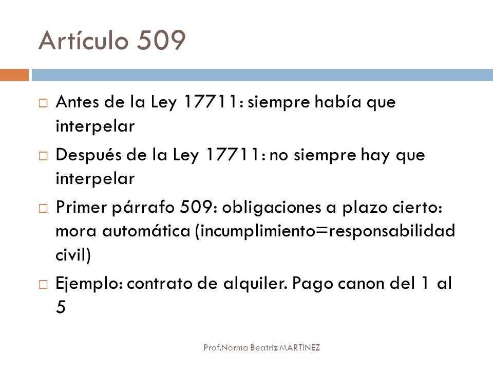 Artículo 509 Prof.Norma Beatriz MARTINEZ Antes de la Ley 17711: siempre había que interpelar Después de la Ley 17711: no siempre hay que interpelar Pr