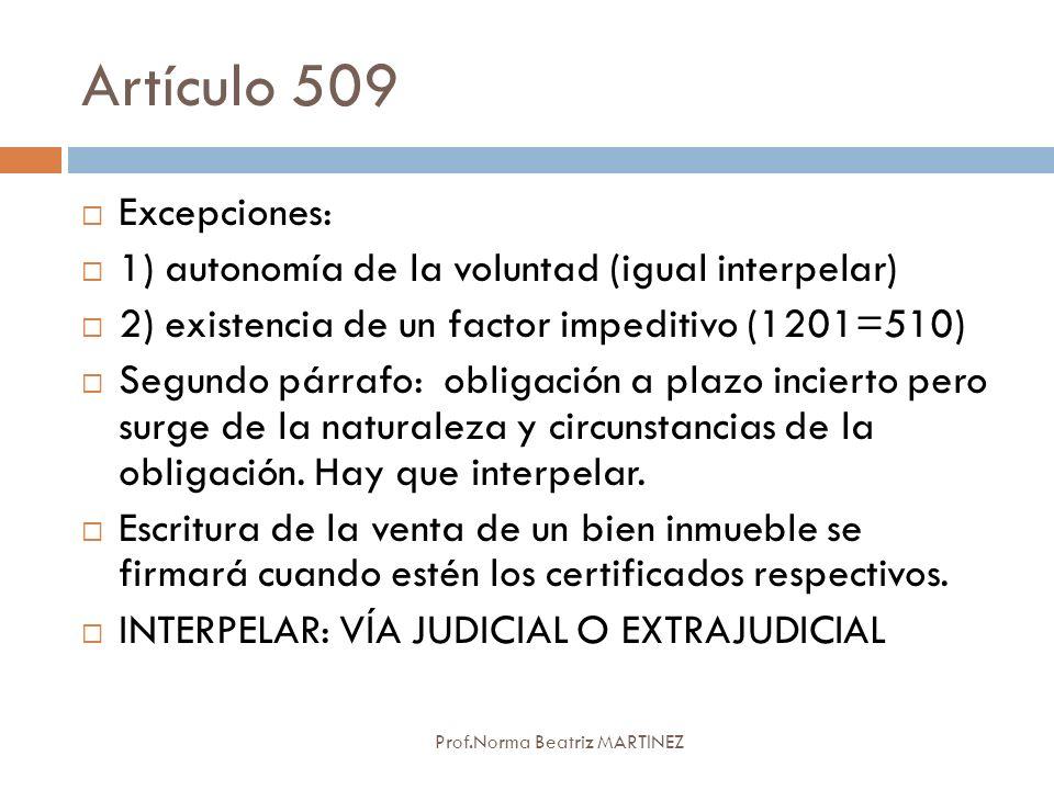 Artículo 509 Prof.Norma Beatriz MARTINEZ Excepciones: 1) autonomía de la voluntad (igual interpelar) 2) existencia de un factor impeditivo (1201=510)