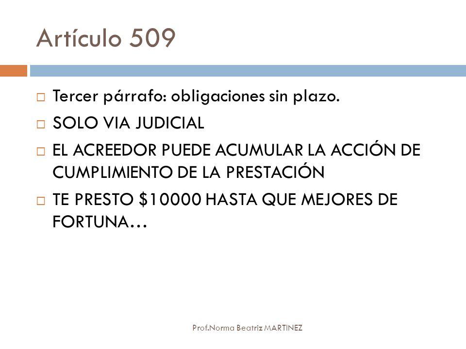 Artículo 509 Prof.Norma Beatriz MARTINEZ Tercer párrafo: obligaciones sin plazo. SOLO VIA JUDICIAL EL ACREEDOR PUEDE ACUMULAR LA ACCIÓN DE CUMPLIMIENT