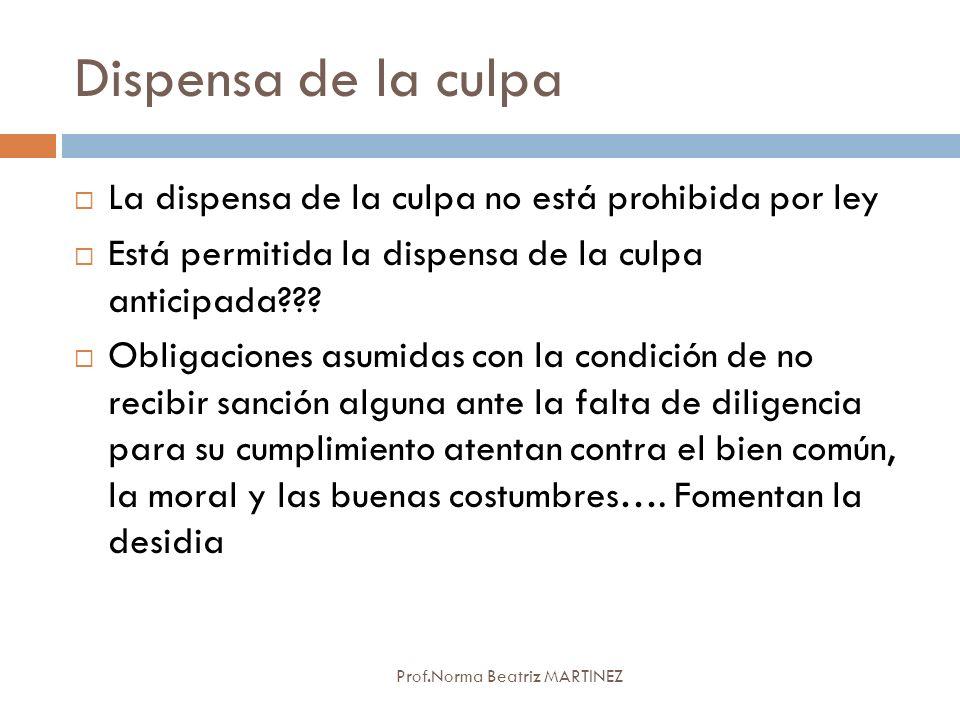Dispensa de la culpa Prof.Norma Beatriz MARTINEZ La dispensa de la culpa no está prohibida por ley Está permitida la dispensa de la culpa anticipada??