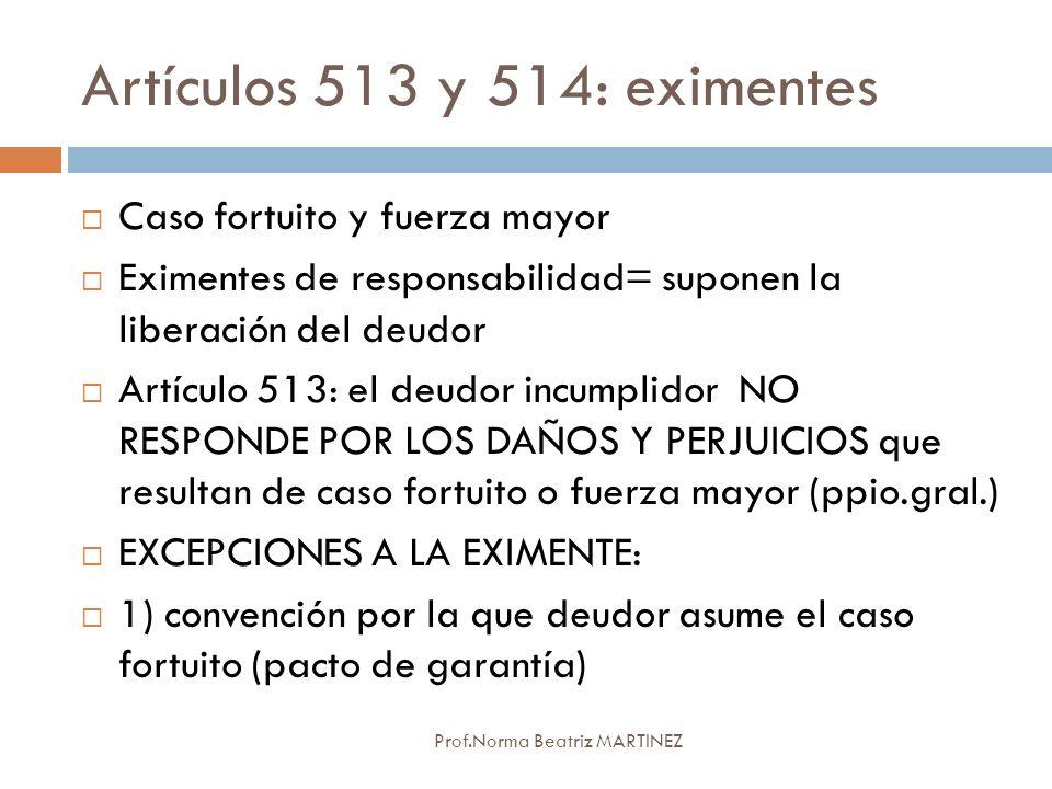 Artículos 513 y 514: eximentes Prof.Norma Beatriz MARTINEZ Caso fortuito y fuerza mayor Eximentes de responsabilidad= suponen la liberación del deudor