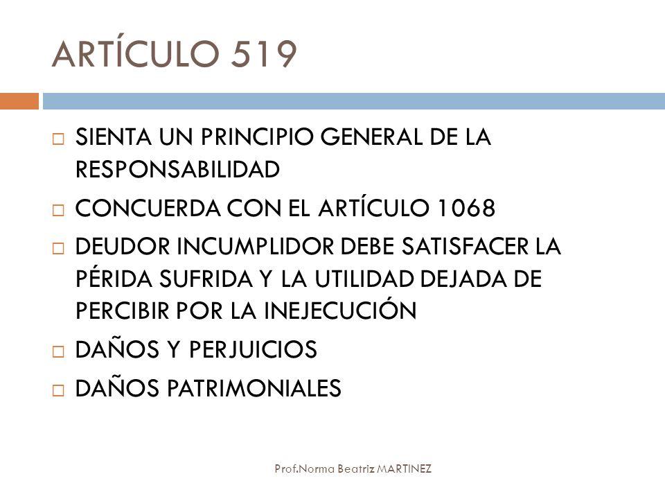 ARTÍCULO 519 Prof.Norma Beatriz MARTINEZ SIENTA UN PRINCIPIO GENERAL DE LA RESPONSABILIDAD CONCUERDA CON EL ARTÍCULO 1068 DEUDOR INCUMPLIDOR DEBE SATI