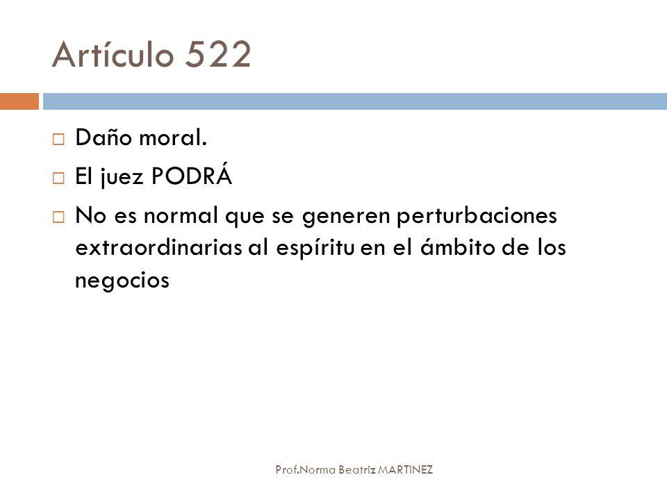 Artículo 522 Prof.Norma Beatriz MARTINEZ Daño moral. El juez PODRÁ No es normal que se generen perturbaciones extraordinarias al espíritu en el ámbito