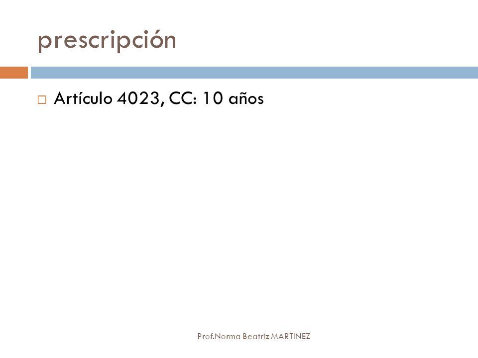 prescripción Prof.Norma Beatriz MARTINEZ Artículo 4023, CC: 10 años