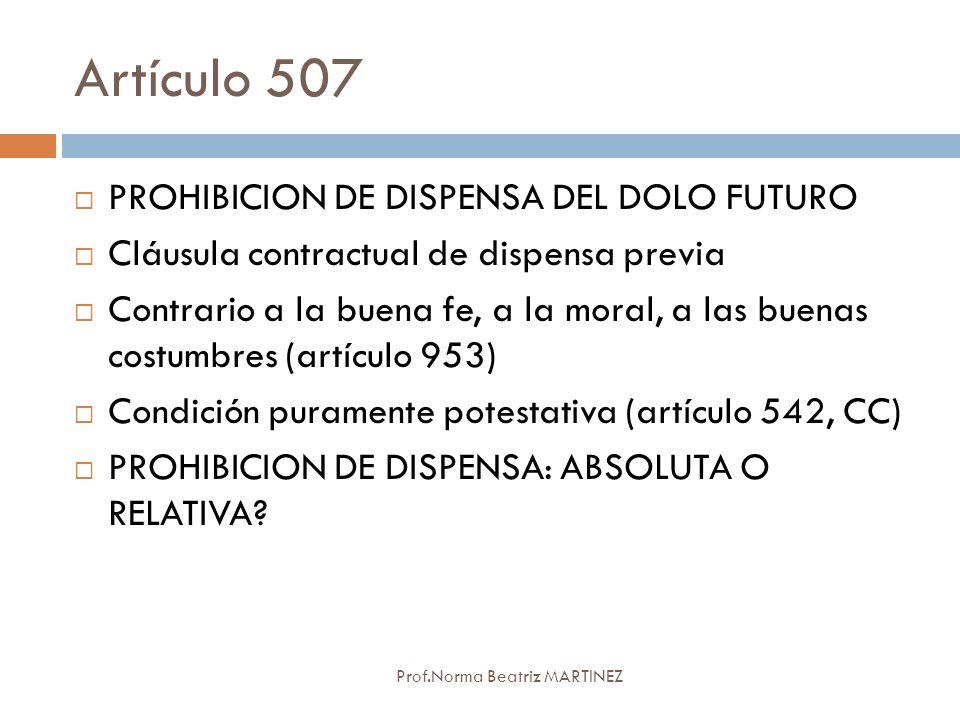 Artículo 507 Prof.Norma Beatriz MARTINEZ PROHIBICION DE DISPENSA DEL DOLO FUTURO Cláusula contractual de dispensa previa Contrario a la buena fe, a la