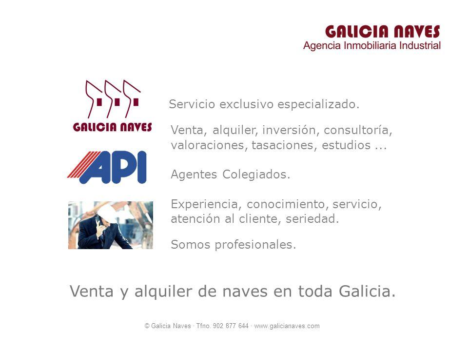 © Galicia Naves · Tfno. 902 877 644 · www.galicianaves.com Venta, alquiler, inversión, consultoría, Experiencia, conocimiento, servicio, Venta y alqui
