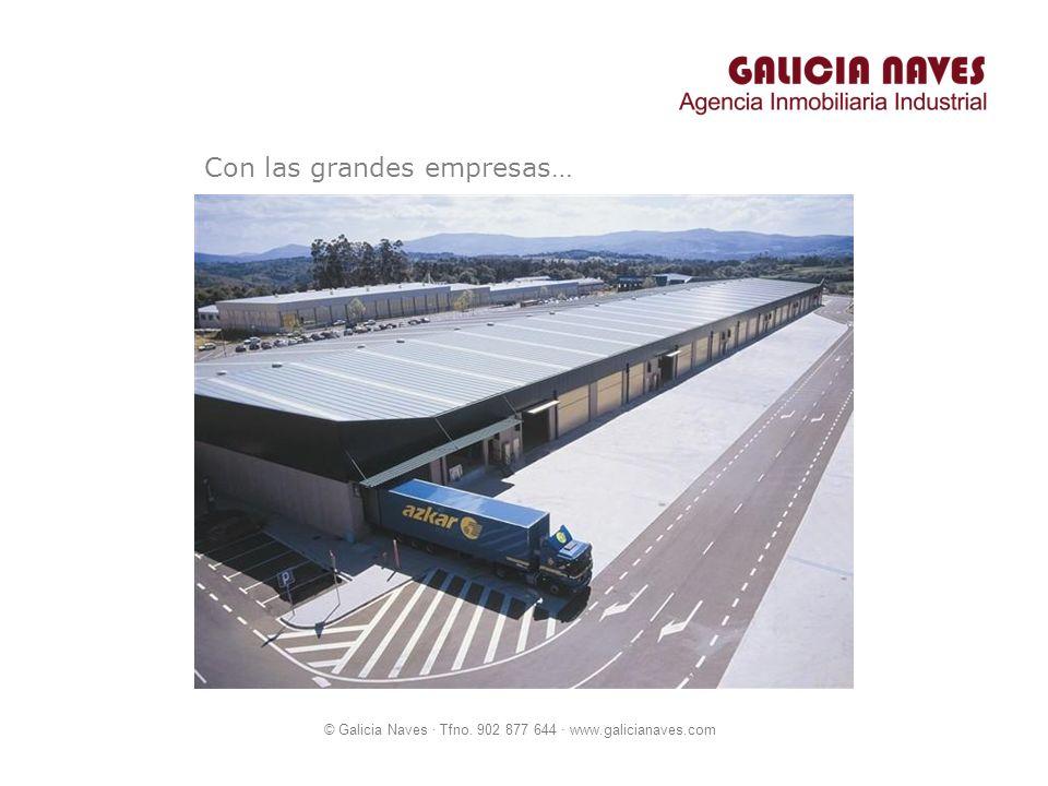 © Galicia Naves · Tfno. 902 877 644 · www.galicianaves.com Con las grandes empresas…