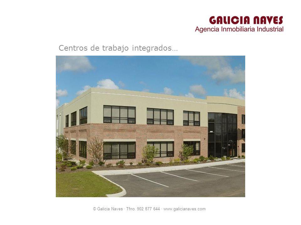 © Galicia Naves · Tfno. 902 877 644 · www.galicianaves.com Centros de trabajo integrados…