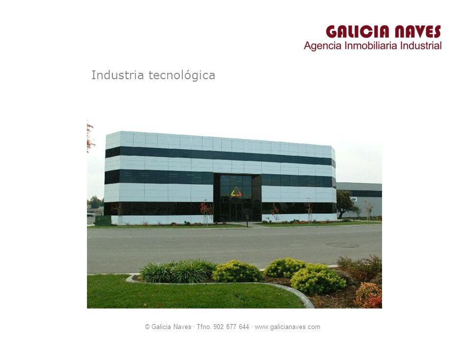 © Galicia Naves · Tfno. 902 877 644 · www.galicianaves.com Industria tecnológica