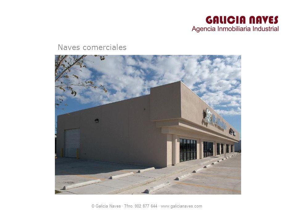 © Galicia Naves · Tfno. 902 877 644 · www.galicianaves.com Naves comerciales
