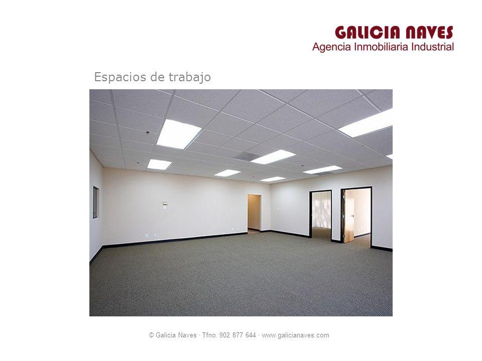 © Galicia Naves · Tfno. 902 877 644 · www.galicianaves.com Espacios de trabajo
