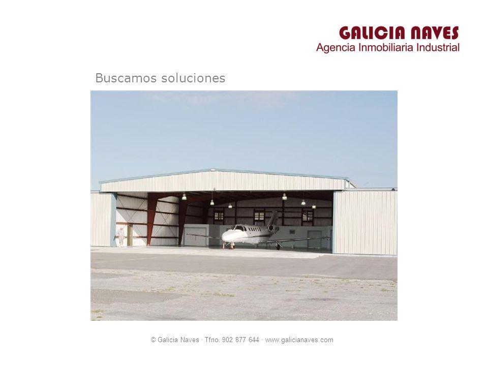 © Galicia Naves · Tfno. 902 877 644 · www.galicianaves.com Buscamos soluciones