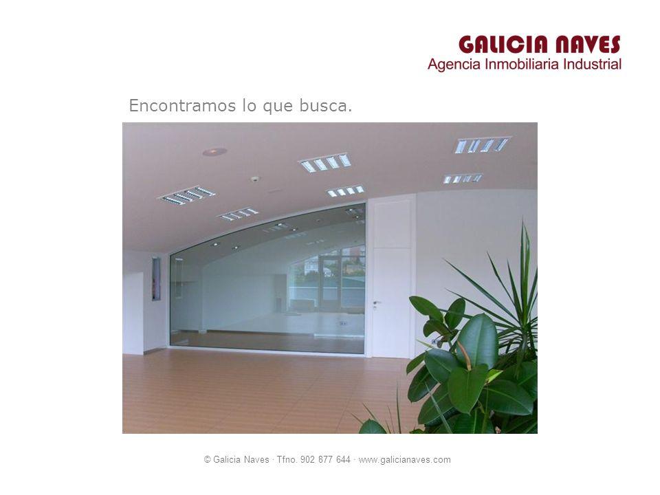 © Galicia Naves · Tfno. 902 877 644 · www.galicianaves.com Encontramos lo que busca.