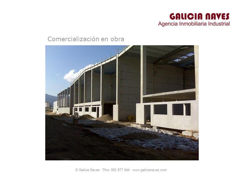 © Galicia Naves · Tfno. 902 877 644 · www.galicianaves.com Comercialización en obra