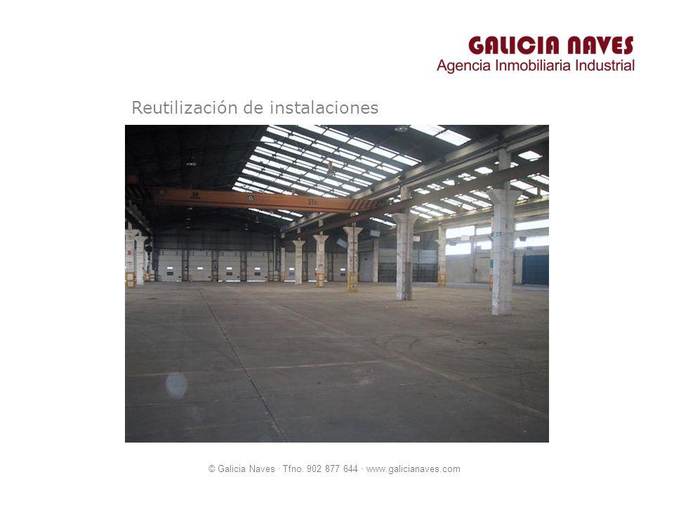 © Galicia Naves · Tfno. 902 877 644 · www.galicianaves.com Reutilización de instalaciones
