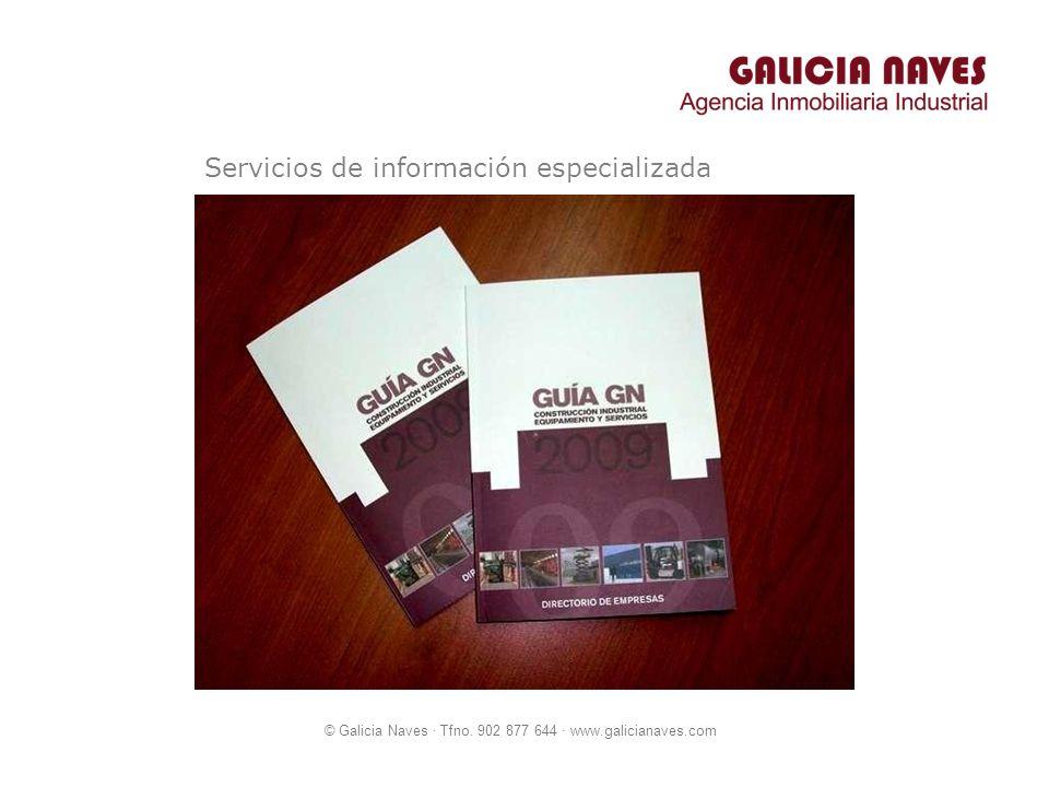 © Galicia Naves · Tfno. 902 877 644 · www.galicianaves.com Servicios de información especializada