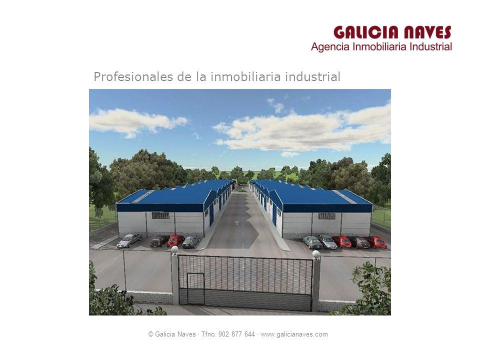 © Galicia Naves · Tfno. 902 877 644 · www.galicianaves.com Profesionales de la inmobiliaria industrial