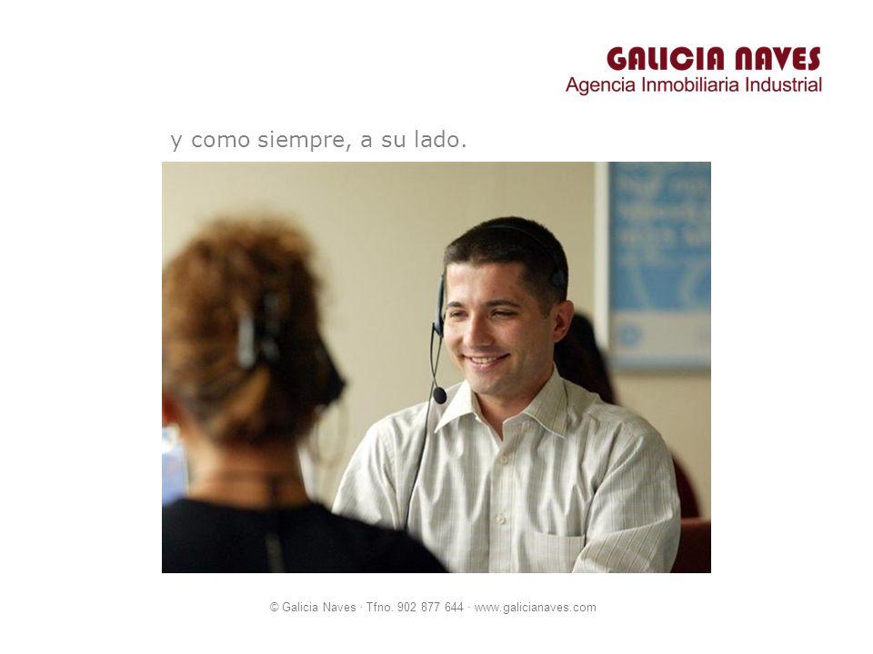 © Galicia Naves · Tfno. 902 877 644 · www.galicianaves.com y como siempre, a su lado.