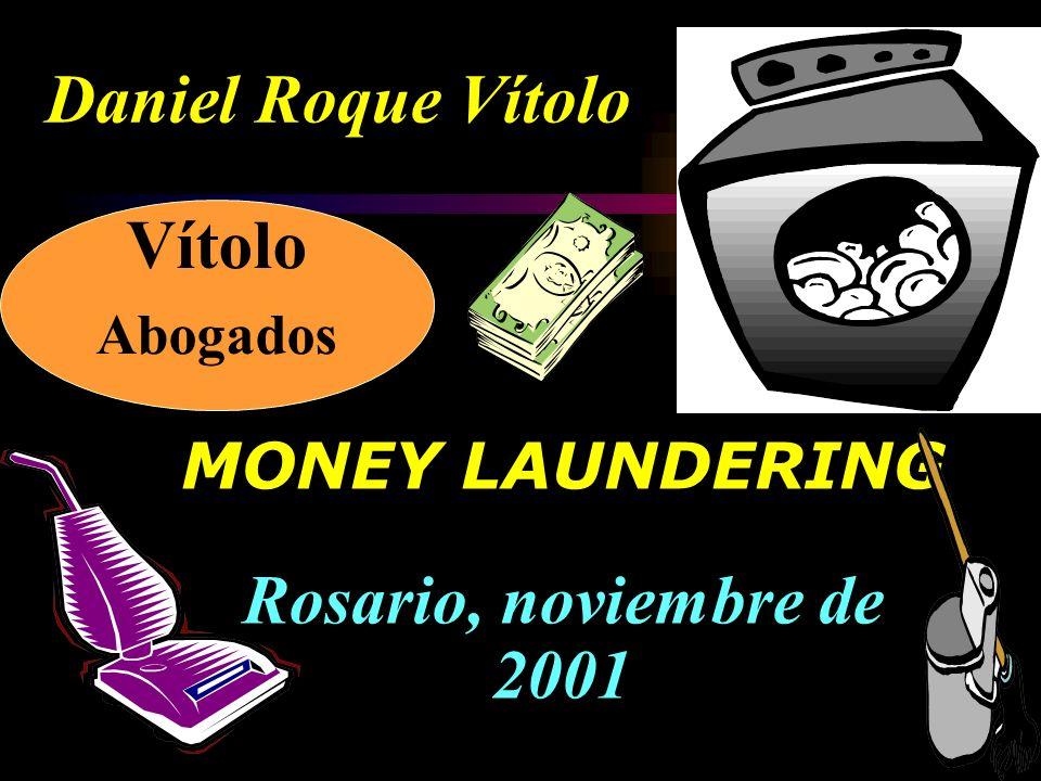 Daniel Roque Vítolo MONEY LAUNDERING Rosario, noviembre de 2001 Vítolo Abogados
