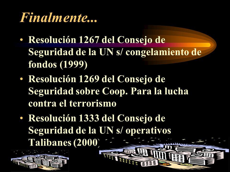 Más aún... 40 recomendaciones de la FATF (GAFI) 1990/1996 Decisión del Parlamento Europeo en el Primer Informe s/ Directiva 91/308 CEE Consejo de Euro
