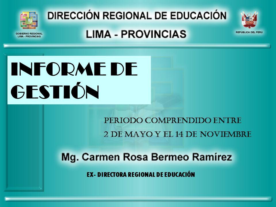 INFORME DE GESTIÓN PERIODO COMPRENDIDO ENTRE 2 DE MAYO Y EL 14 DE NOVIEMBRE EX- DIRECTORA REGIONAL DE EDUCACIÓN