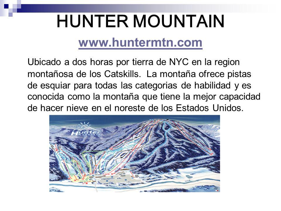 HUNTER MOUNTAIN www.huntermtn.com www.huntermtn.com Ubicado a dos horas por tierra de NYC en la region montañosa de los Catskills. La montaña ofrece p