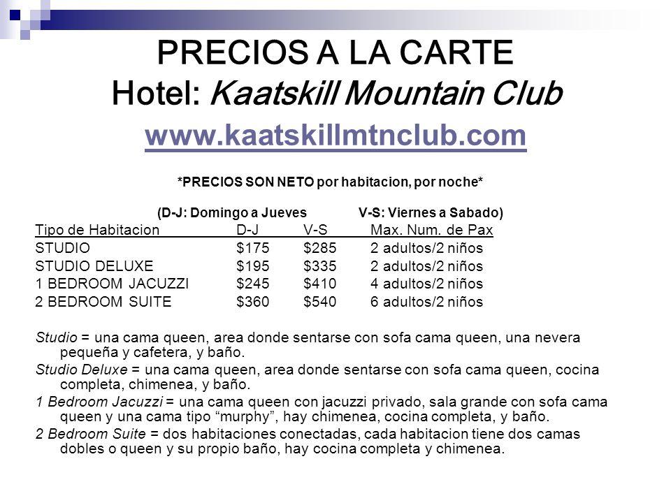 PRECIOS A LA CARTE Hotel: Kaatskill Mountain Club www.kaatskillmtnclub.com www.kaatskillmtnclub.com *PRECIOS SON NETO por habitacion, por noche* (D-J: