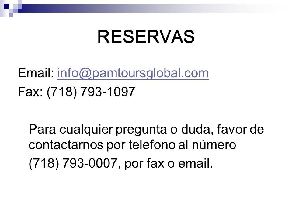 RESERVAS Email: info@pamtoursglobal.cominfo@pamtoursglobal.com Fax: (718) 793-1097 Para cualquier pregunta o duda, favor de contactarnos por telefono
