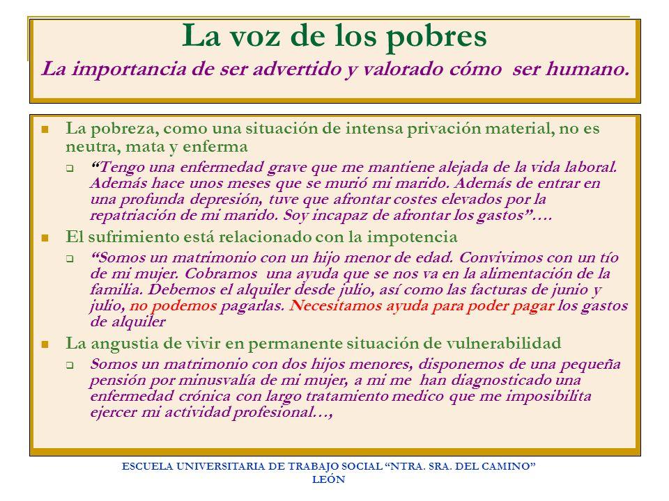 ESCUELA UNIVERSITARIA DE TRABAJO SOCIAL NTRA. SRA. DEL CAMINO LEÓN La voz de los pobres La importancia de ser advertido y valorado cómo ser humano. La
