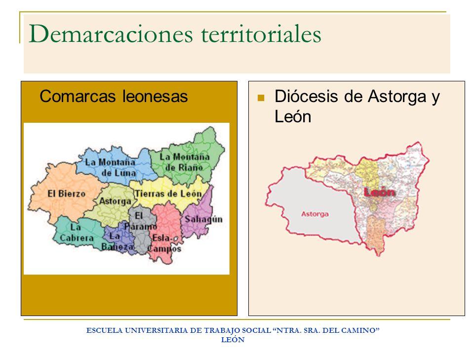 ESCUELA UNIVERSITARIA DE TRABAJO SOCIAL NTRA. SRA. DEL CAMINO LEÓN Demarcaciones territoriales Comarcas leonesas Diócesis de Astorga y León