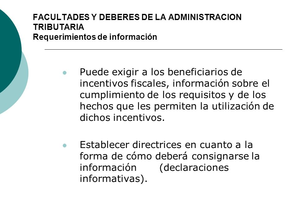 FACULTADES Y DEBERES DE LA ADMINISTRACION TRIBUTARIA Requerimientos de información Puede exigir a los beneficiarios de incentivos fiscales, informació