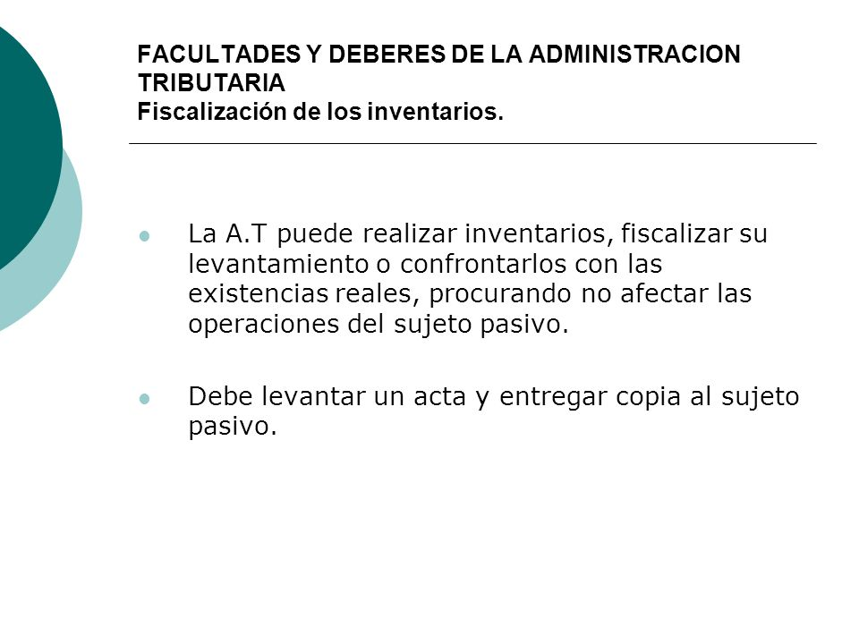 FACULTADES Y DEBERES DE LA ADMINISTRACION TRIBUTARIA Fiscalización de los inventarios. La A.T puede realizar inventarios, fiscalizar su levantamiento