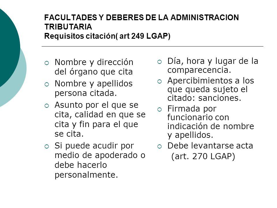 FACULTADES Y DEBERES DE LA ADMINISTRACION TRIBUTARIA Requisitos citación( art 249 LGAP) Nombre y dirección del órgano que cita Nombre y apellidos pers