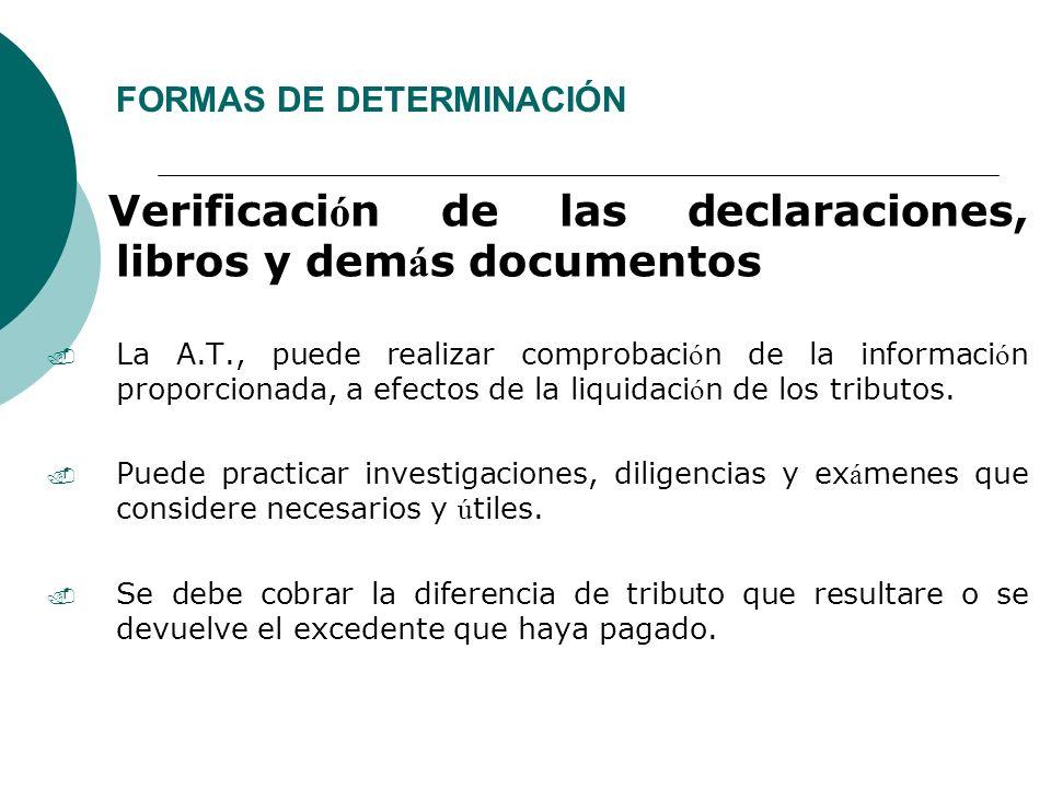 FORMAS DE DETERMINACIÓN Verificaci ó n de las declaraciones, libros y dem á s documentos. La A.T., puede realizar comprobaci ó n de la informaci ó n p