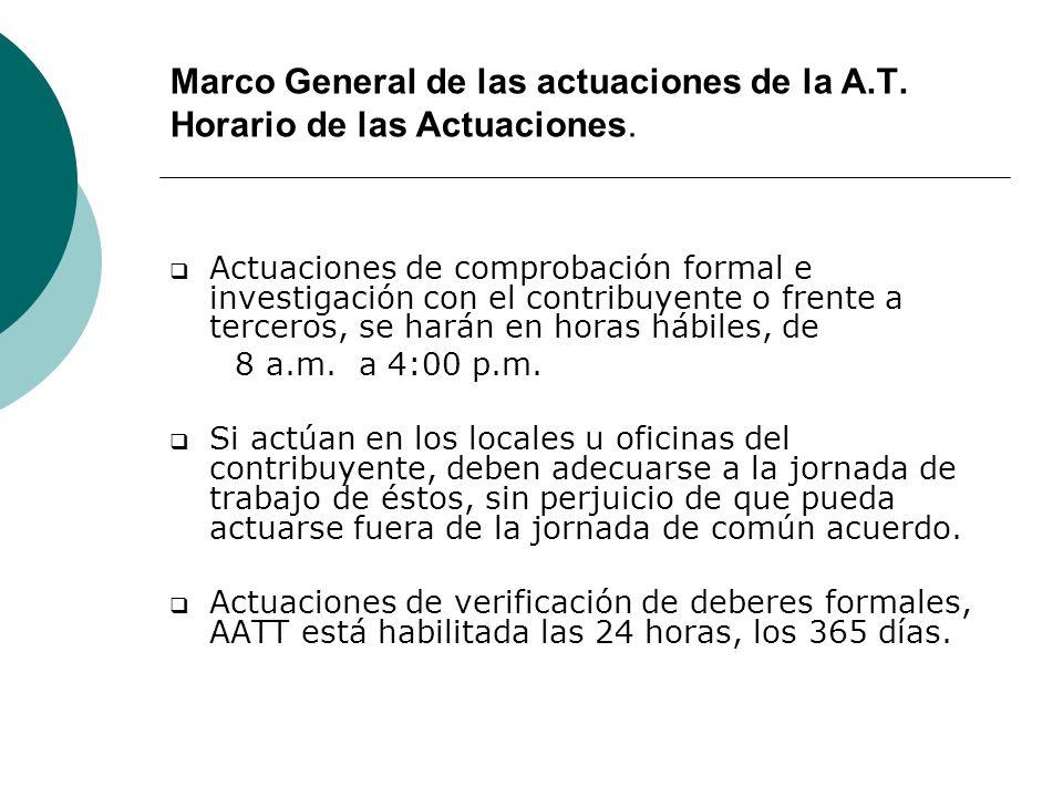 Marco General de las actuaciones de la A.T. Horario de las Actuaciones. Actuaciones de comprobación formal e investigación con el contribuyente o fren
