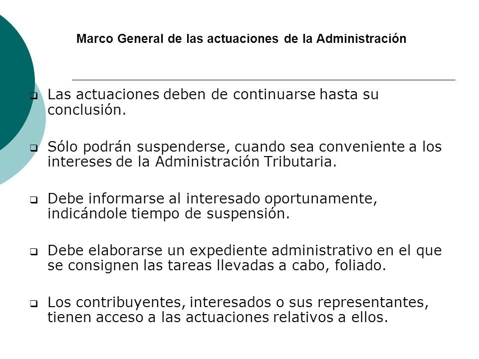 Marco General de las actuaciones de la Administración Las actuaciones deben de continuarse hasta su conclusión. Sólo podrán suspenderse, cuando sea co