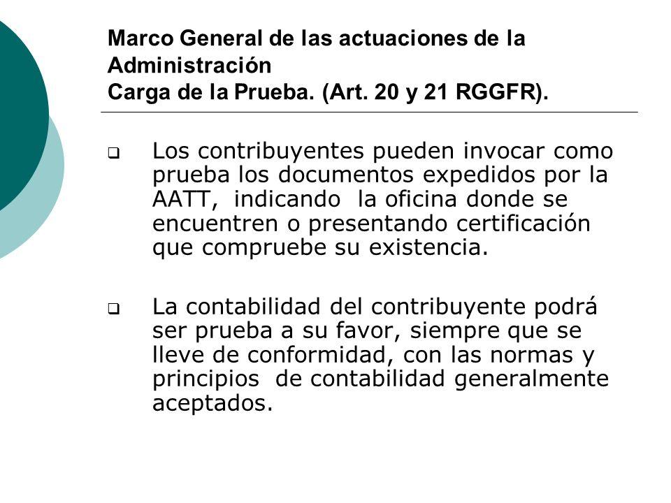 Marco General de las actuaciones de la Administración Carga de la Prueba. (Art. 20 y 21 RGGFR). Los contribuyentes pueden invocar como prueba los docu