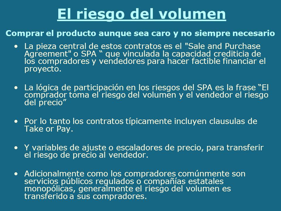 El riesgo del volumen La pieza central de estos contratos es el Sale and Purchase Agreement o SPA que vinculada la capacidad crediticia de los compradores y vendedores para hacer factible financiar el proyecto.