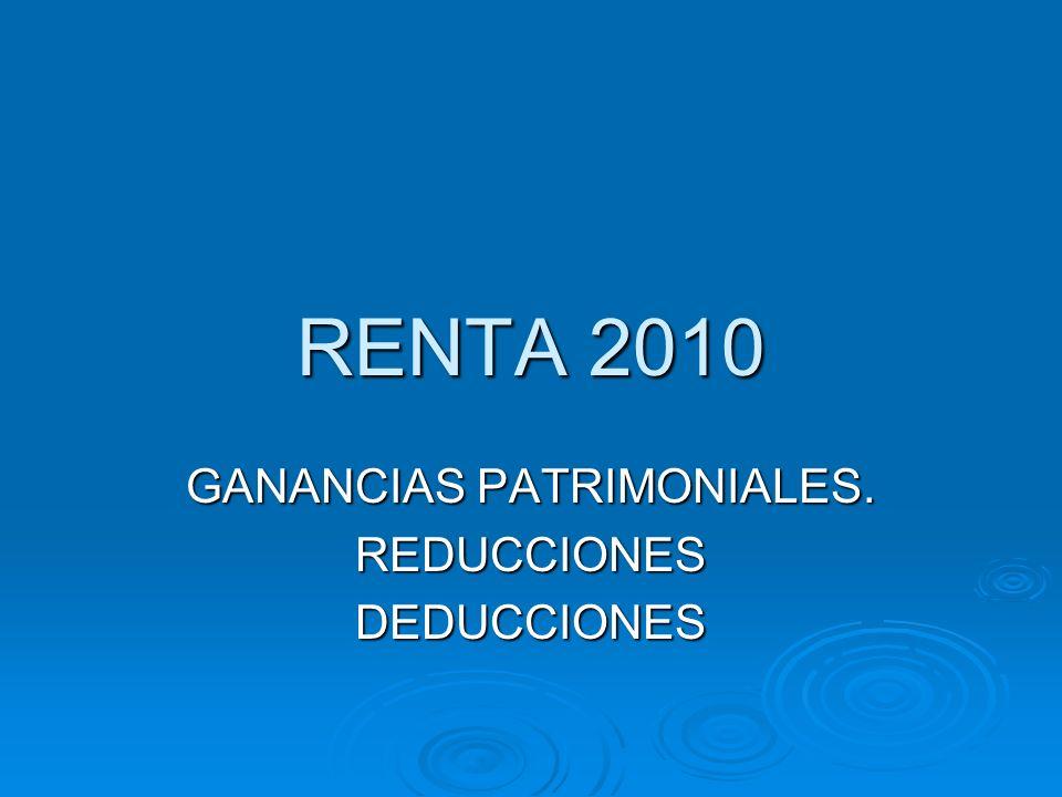 RENTA 2010 GANANCIAS PATRIMONIALES. REDUCCIONESDEDUCCIONES