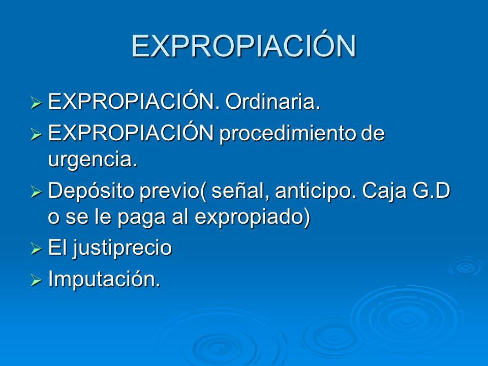 EXPROPIACIÓN EXPROPIACIÓN. Ordinaria. EXPROPIACIÓN. Ordinaria. EXPROPIACIÓN procedimiento de urgencia. EXPROPIACIÓN procedimiento de urgencia. Depósit