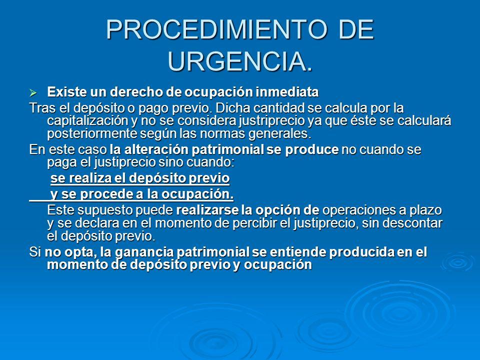 PROCEDIMIENTO DE URGENCIA. Existe un derecho de ocupación inmediata Existe un derecho de ocupación inmediata Tras el depósito o pago previo. Dicha can