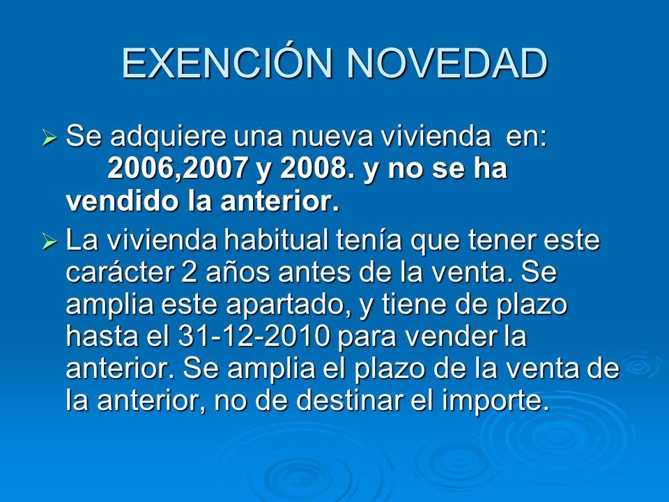 EXENCIÓN NOVEDAD Se adquiere una nueva vivienda en: 2006,2007 y 2008. y no se ha vendido la anterior. Se adquiere una nueva vivienda en: 2006,2007 y 2