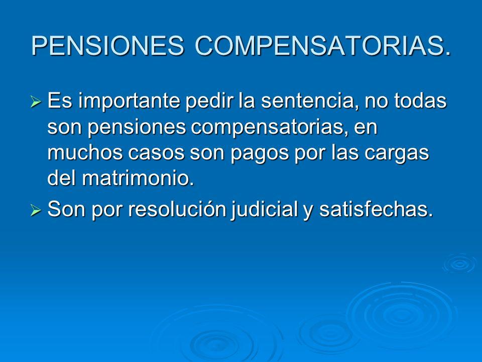 PENSIONES COMPENSATORIAS. Es importante pedir la sentencia, no todas son pensiones compensatorias, en muchos casos son pagos por las cargas del matrim