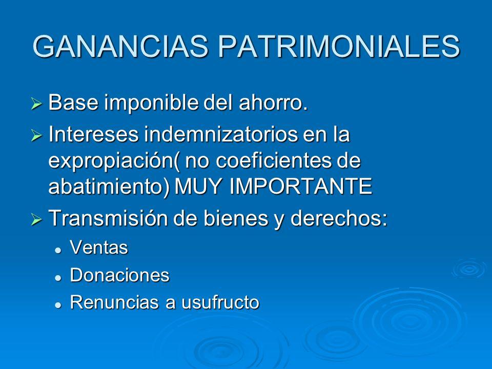 GANANCIAS PATRIMONIALES Base imponible del ahorro. Base imponible del ahorro. Intereses indemnizatorios en la expropiación( no coeficientes de abatimi