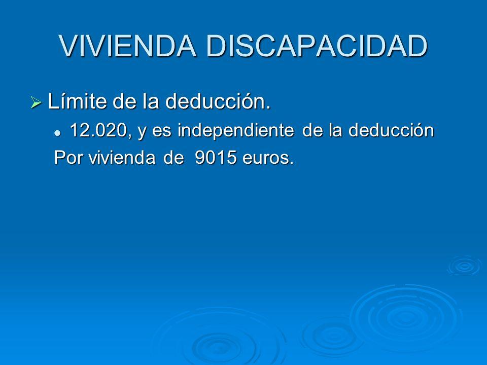 VIVIENDA DISCAPACIDAD Límite de la deducción. Límite de la deducción. 12.020, y es independiente de la deducción 12.020, y es independiente de la dedu